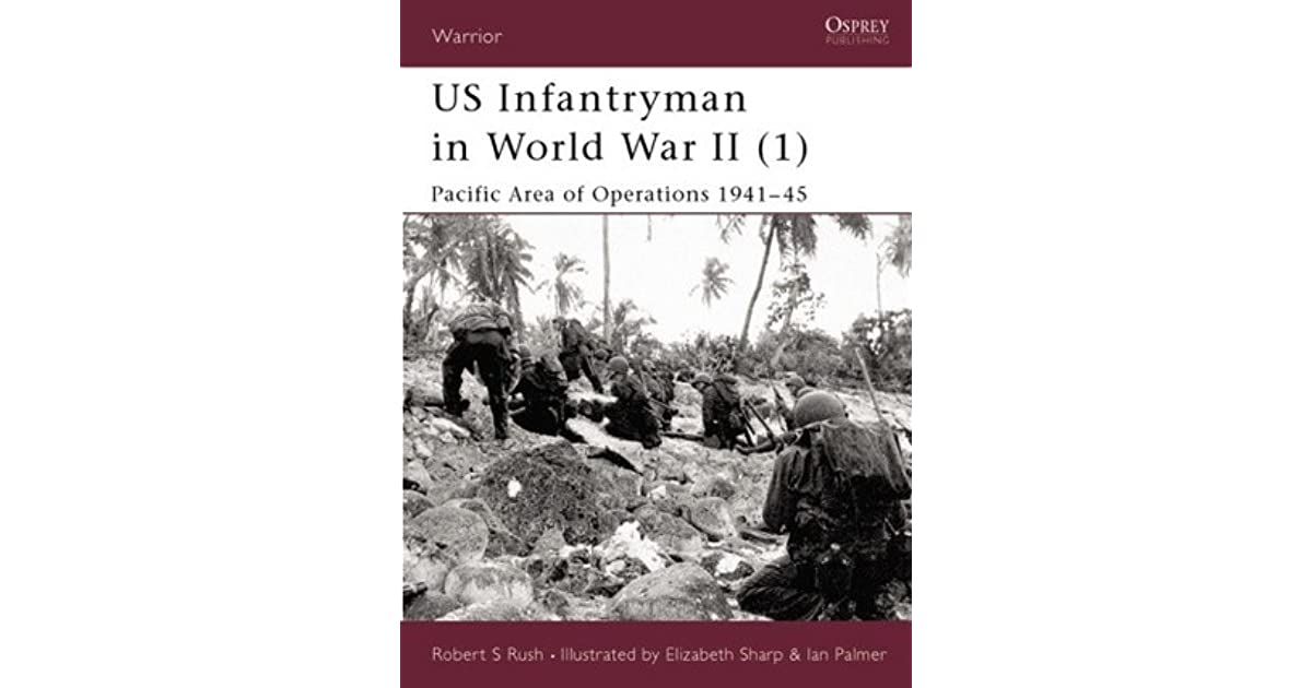 US Infantryman In World War II (1): Pacific Area Of Operations 1941u201345 By  Robert S. Rush