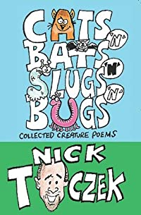 Cats 'n' Bats 'n' Slugs 'n' Bugs: Collected Creature Poems