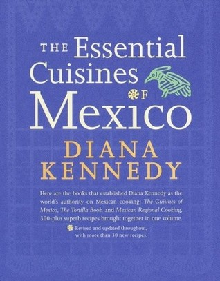 The Essential Cuisines of Mexico: Revised and Updated Throughout, with More than 30 New Recipes