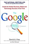 The Google Story: Inside the Hottest Business, Media and Technology Success of Our Time