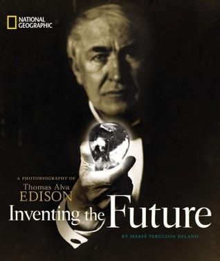 Inventing The Future A Photobiography Of Thomas Alva Edison