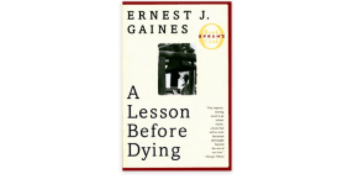 an analysis of the novel a lesson before dying by ernest j gaines This is a study guide for the book a lesson before dying written by ernest j gaines the reader is given a unique outlook on the status of african americans in the south, after world war ii and before the civil rights movement please click on the literary analysis category you wish to be displayed back and next buttons.