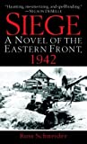 Siege: A Novel of the Eastern Front, 1942