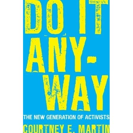Do It Anyway: The New Generation of Activists by Courtney E