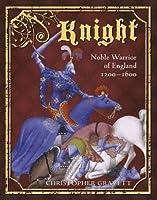 Knight: Noble Warrior of England 1200–1600