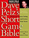 Dave Pelz's Short Game Bible: Master the Finesse Swing and Lower Your Score