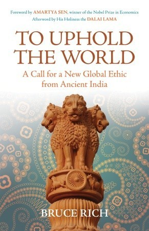 To-Uphold-the-World-A-Call-for-a-new-Global-Ethic-from-Ancient-India