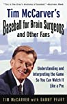 Tim McCarver's Baseball for Brain Surgeons and Other Fans: Understanding and Interpreting the Game So You Can Watch It Like a Pro