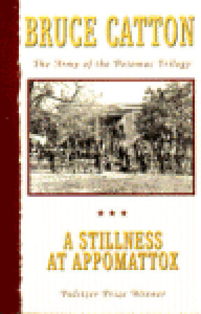 A Stillness at Appomattox by Bruce Catton