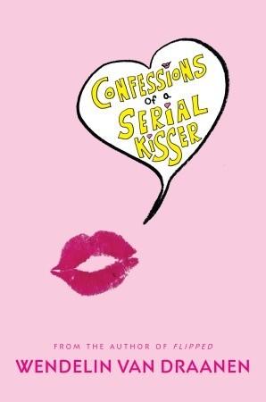 Read Confessions Of A Serial Kisser By Wendelin Van Draanen
