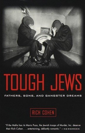 Rich Cohen Tough Jews Fathers, Sons, and Gangsters