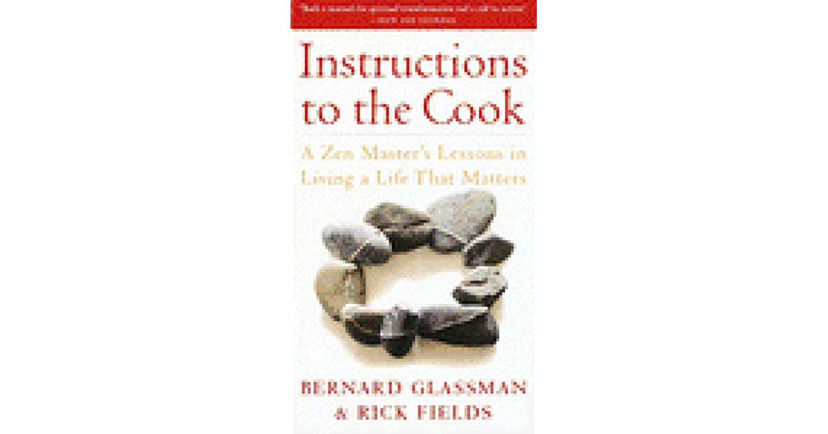 Instructions To The Cook A Zen Masters Lessons In Living A Life