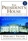 The President's House: 1800 to the Present The Secrets and History of the World's Most Famous Home