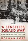 A Senseless, Squalid War: Voices from Palestine 1945–1948