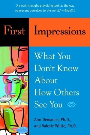 First Impressions What You Don't Know About How Others See You