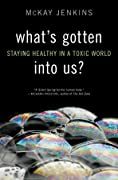 What's Gotten into Us?: Staying Healthy in a Toxic World