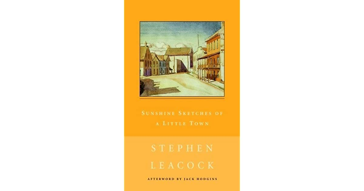 an analysis of leacocks sunshine of a little town Portrait of real small town life epub of sunshine sketches of a little town sunshine sketches of a little town little town is stephen leacocks most beloved book.
