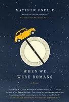 When We Were Romans: A Novel
