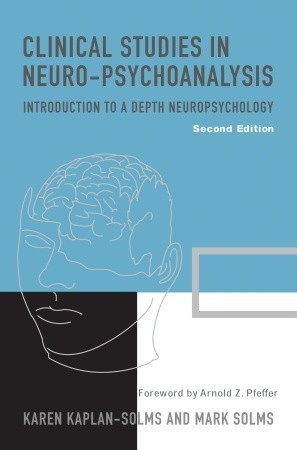 Clinical Studies in Neuro-Psychoanalysis Introduction to a Depth Neuropsychology, 2nd edition