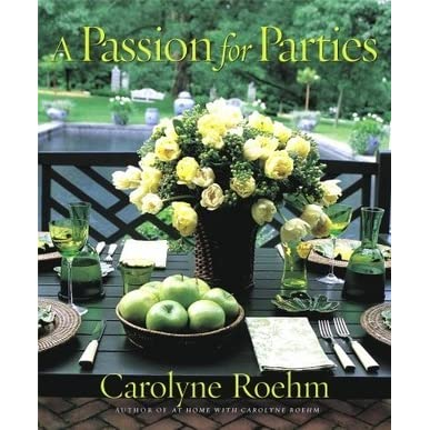 A Passion for Parties by Carolyne Roehm