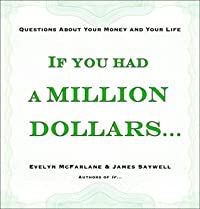 If You Had a Million Dollars . . .: Questions About Your Money and Your Life