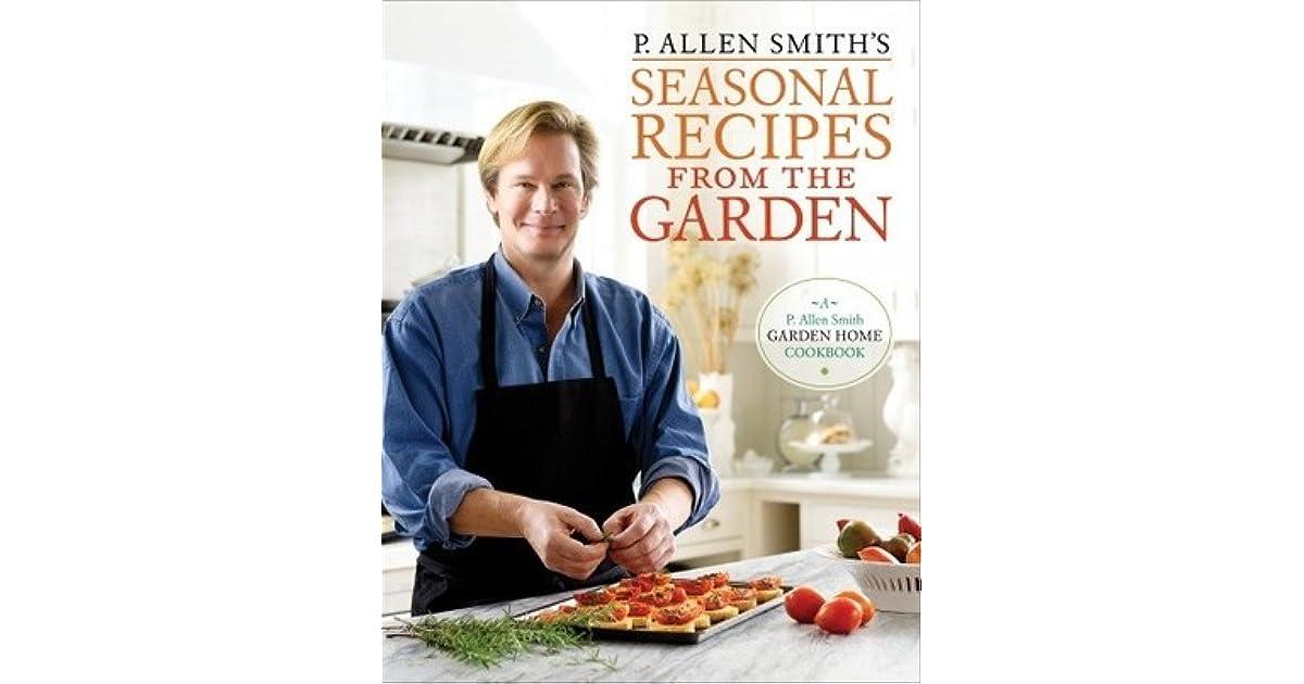 P Allen Smith S Seasonal Recipes From The Garden By P Allen Smith