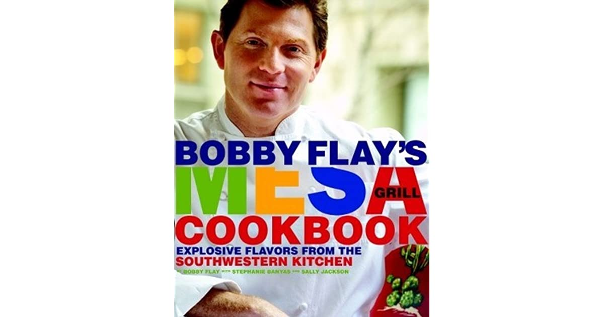 Explosive Flavors from the Southwestern Kitchen Bobby Flays Mesa Grill Cookbook