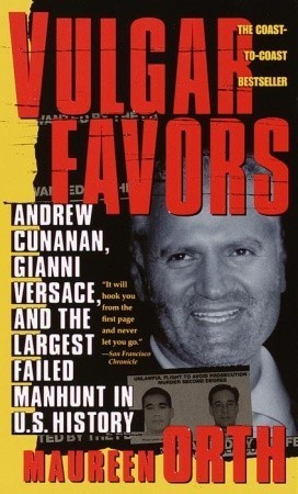 Vulgar Favors - Andrew Cunanan, Gianni Versace and the Largest Failed Manhunt in the Us History