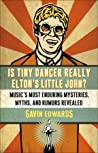 Is Tiny Dancer Really Elton's Little John?: Music's Most Enduring Mysteries, Myths, and Rumors Revealed