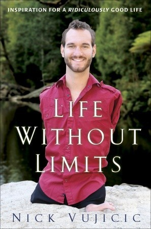 Nick Vujicic - Life Without Limits- Inspiration for a Ridiculously Good Life