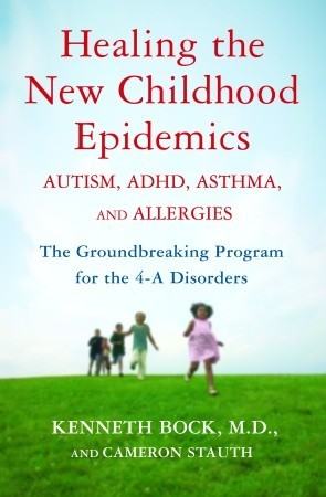 Healing the New Childhood Epidemics: Autism, ADHD, Asthma