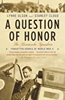 A Question of Honor: The Kosciuszko Squadron: Forgotten Heroes of World War II