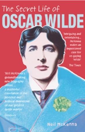 The Secret Life of Oscar Wilde by Neil McKenna