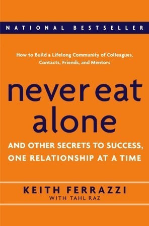Never Eat Alone- And Other Secrets to Success