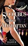 Succubus Takes Manhattan (Succubus, #2)