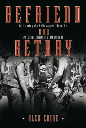 Befriend and Betray: Infiltrating the Hells Angels, Bandidos and