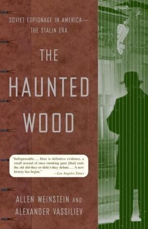 The Haunted Wood: Soviet Espionage in America - The Stalin Era