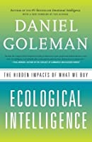 Ecological Intelligence: The Hidden Impacts of What We Buy