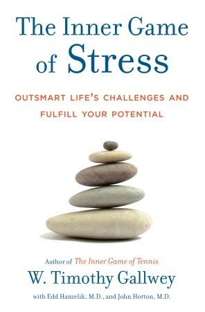 The Inner Game of Stress: Outsmart Life's Challenges and