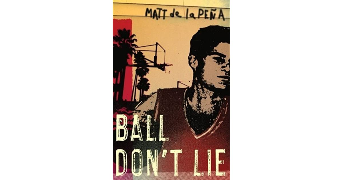 ball dont lie Newbery award-winning and new york times bestselling author matt de la peña's ball don't lie is a must-read [the bulletin] sticky is a beat-around-the-head.