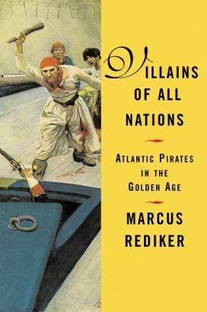 Villains of All Nations: Atlantic Pirates in the Golden Age