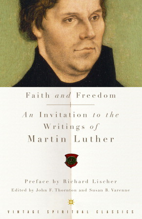 Faith and Freedom: An Invitation to the Writings of Martin Luther