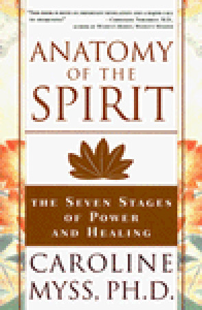 Anatomy of the Spirit: The Seven Stages of Power and Healing by
