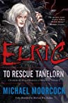Elric: To Rescue Tanelorn (Chronicles of the Last Emperor of Melniboné, #2)