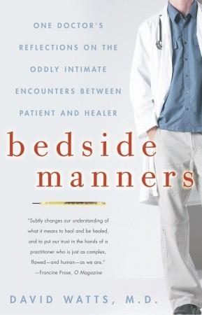 Bedside Manners One Doctor's Reflections on the Oddly Intimate Encounters Between Patient and Healer