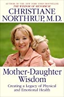 Mother-Daughter Wisdom: Creating a Legacy of Physical and Emotional Health