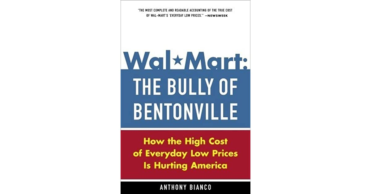 Wal Mart The Bully Of Bentonville How The High Cost Of Everyday