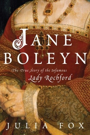 Jane Boleyn: The True Story of the Infamous Lady Rochford