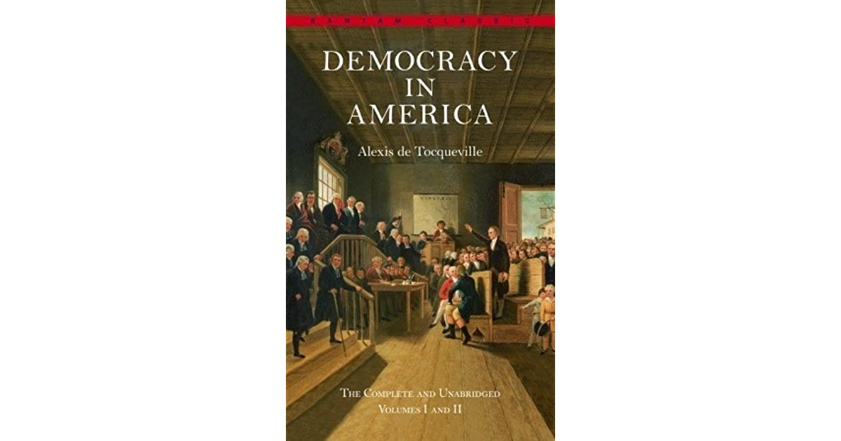 an introduction to the analysis of democracy in america by alexis de tocqueville Tocqueville uses the metaphor of a human life to argue that in order to understand a nation's development, we must look to its origin (just as one studies an infant) in examining the birth of america, we might discover the cause of its prejudices, habits, and national character.