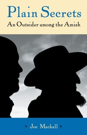 Plain Secrets: An Outsider among the Amish by Joe Mackall